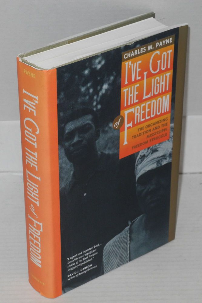I've got the light of freedom; the organizing tradition and the Mississippi freedom struggle. Charles M. Payne.