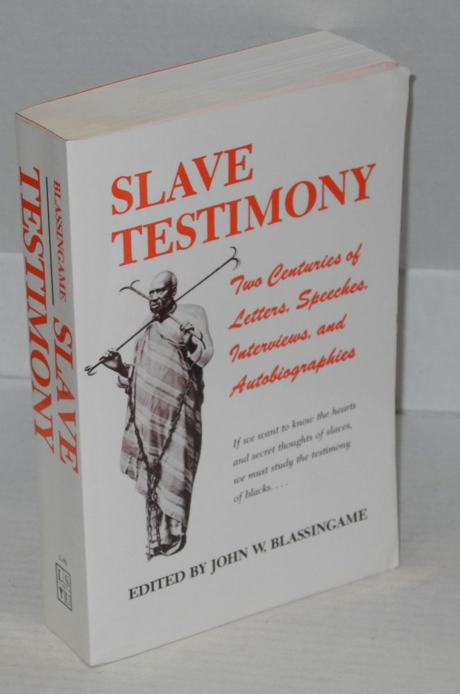 Slave testimony; two centuries of letters, speeches, interviews, and autobiographies. John W. Blassingame.