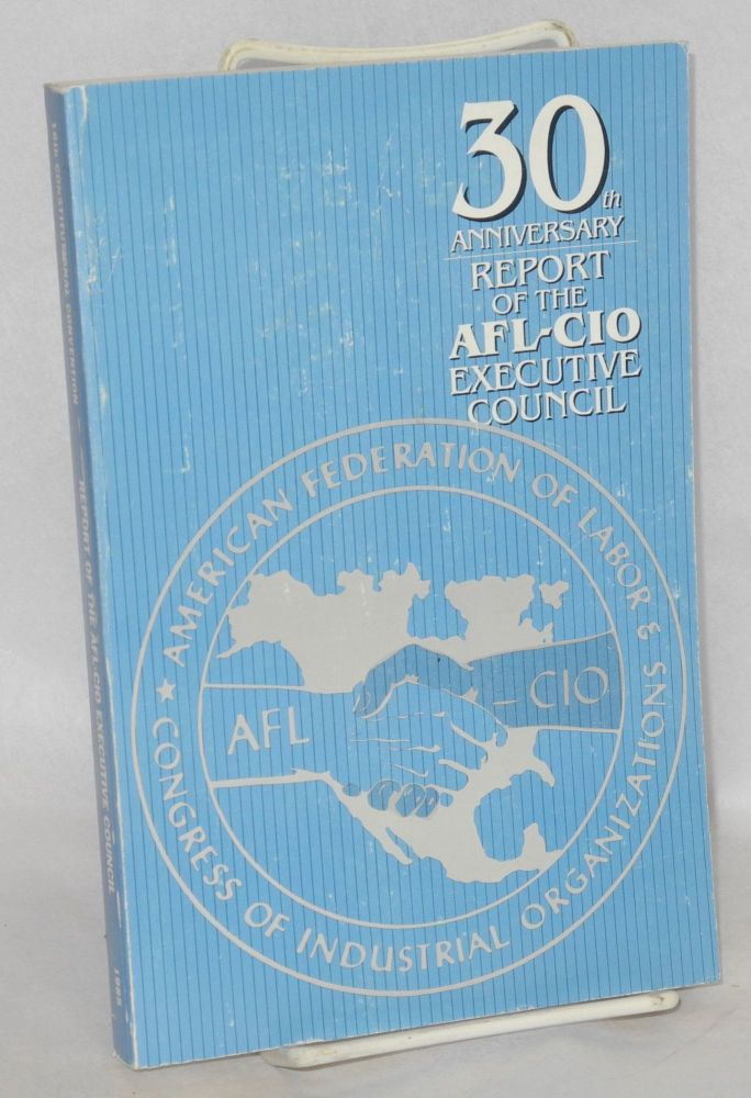 Report of the Executive Council of the AFL-CIO. Sixteenth convention, Anaheim, Calfironia, October 28, 1985. American Federation of Labor - Congress of Industrial Organizations.