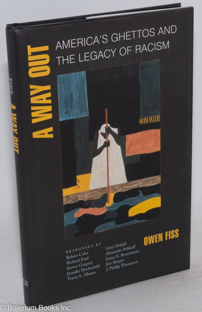 A way out; America's ghettos and the legacy of racism;* edited by Joshua Cohen, et. al. Owen Fiss.