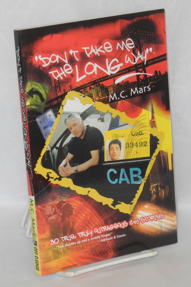 """Don't take me the long way"" 30 true, truly outrageous cab stories. M. C. Mars."