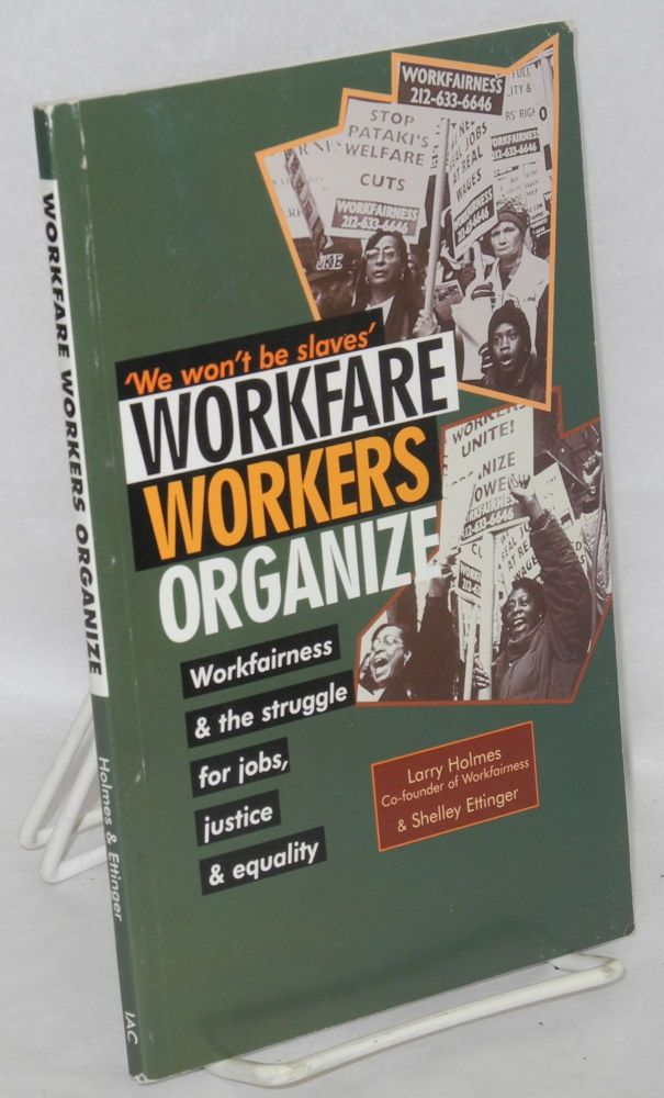 Workfare Workers Organize. Workfairness & the Struggle for Jobs, Justice & Equality. Larry Holmes, Shelley Ettinger.