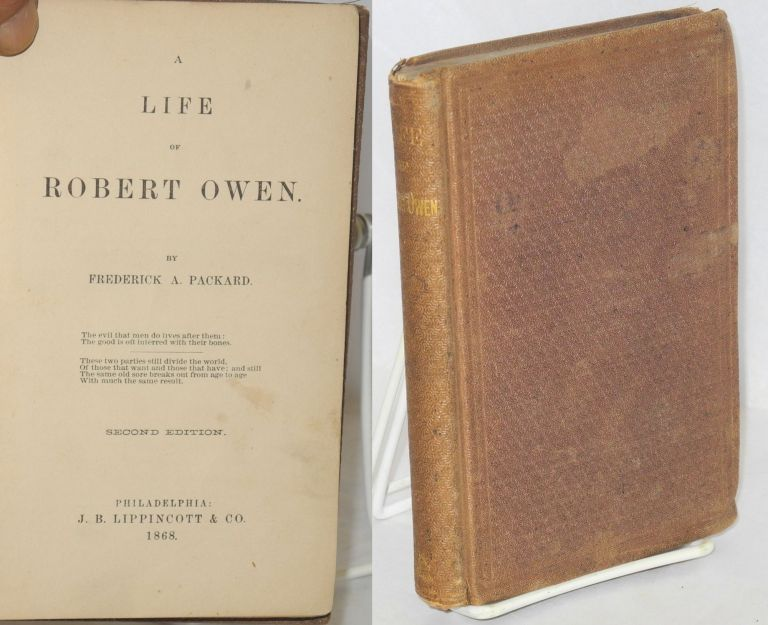 A life of Robert Owen. Second edition. Frederick A. Packard.
