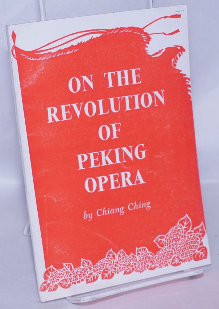 On the revolution of Peking opera. Ching Chiang.