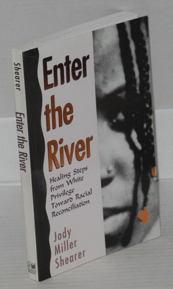 Enter the river; healing steps afrom white privilege toward racial reconciliation, foreword by Michael Banks. Jody Miller Shearer.