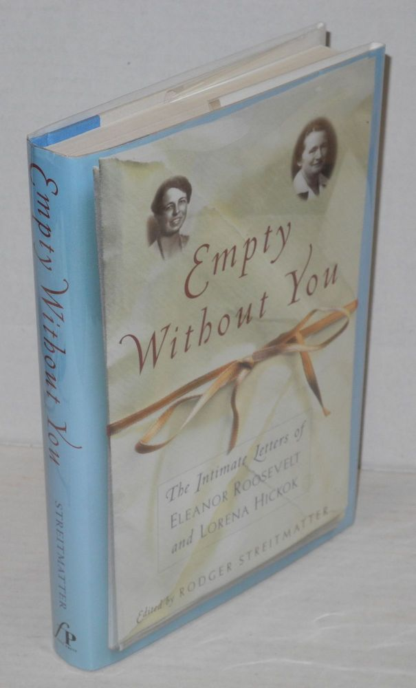 Empty without you; the intimate letters of Eleanor Roosevelt and Lorena Hickok. Rodger Streitmatter, , Eleanor Roosevelt, Lorena Hickok.