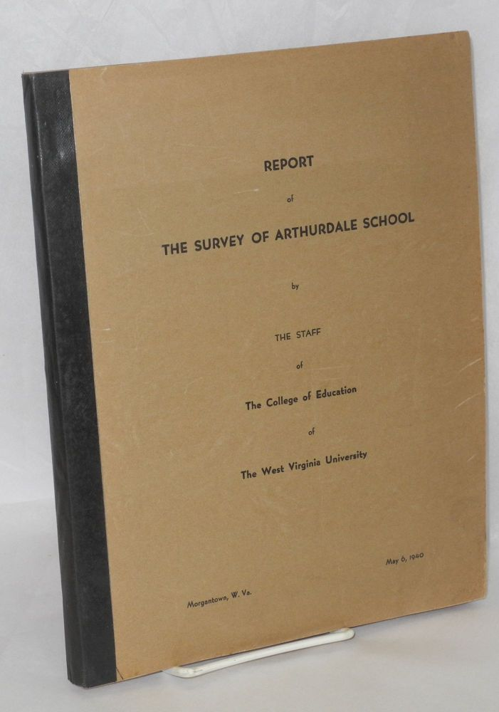 Report of the survey of Arthurdale School. West Virginia University. The College of Education.