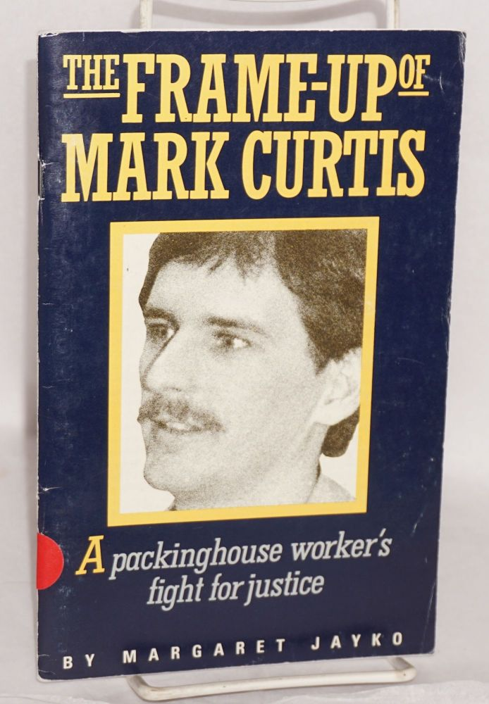 The frame-up of Mark Curtis: a packinghouse worker's fight for justice. Margaret Jayko.