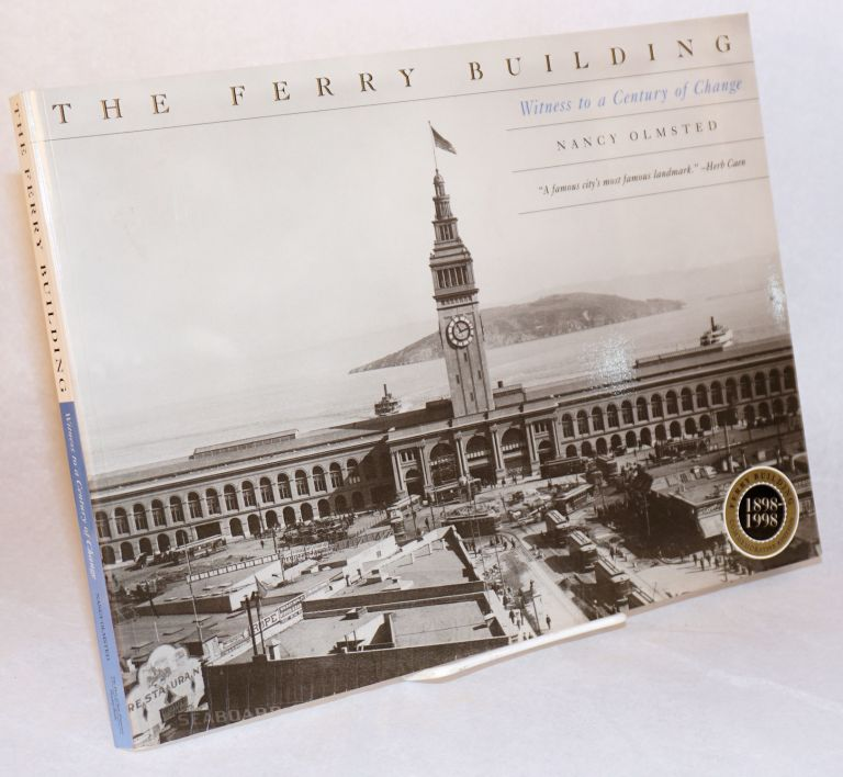 The Ferry Building; witness to a century of change 1898 - 1998. Nancy Olmsted.