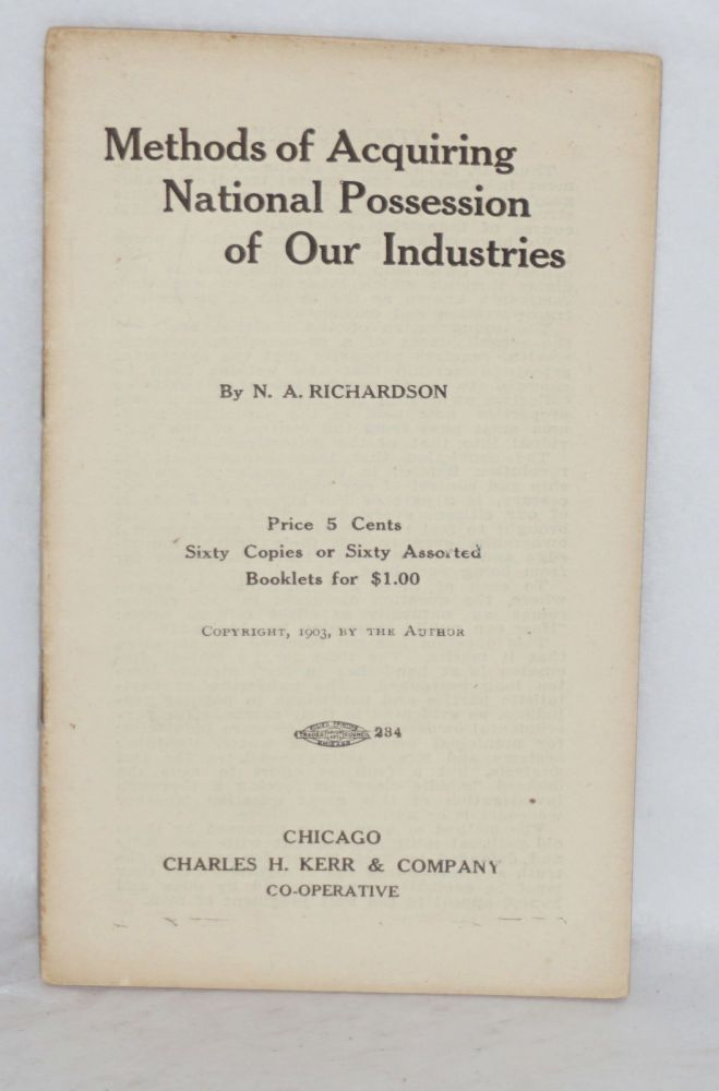 Methods of acquiring national possession of our industries. N. A. Richardson.