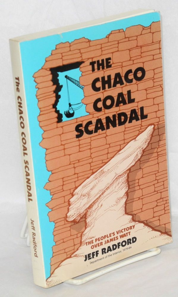 The Chaco Coal Scandal: The People's Victory over James Watt. Jeff Radford.