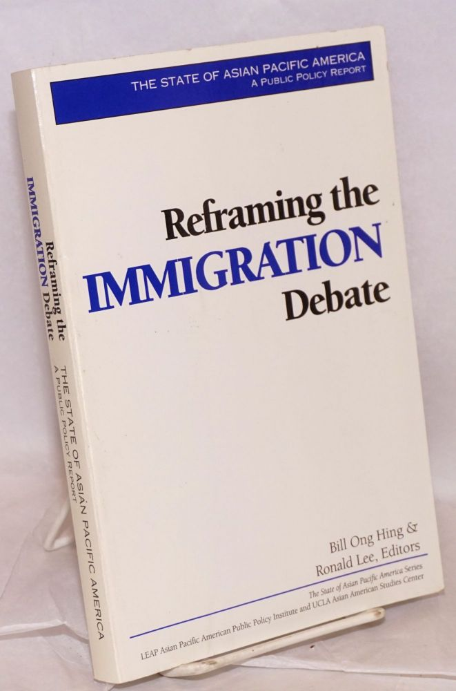 The State of Asian America: Reframing the Immigration Debate. Bill Ong Hing, Ronald Lee.