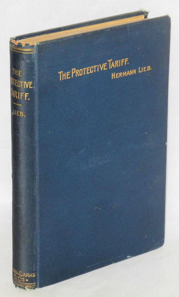 The protective tariff - what it does for us! Hermann Lieb.