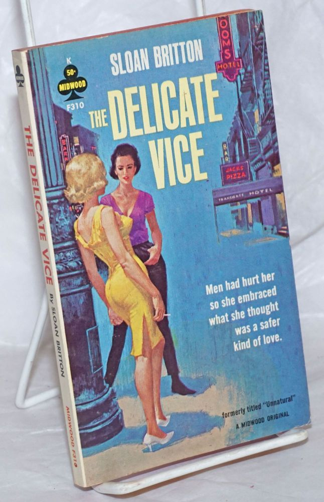 The delicate vice; [formerly titled The Unnatural]. Sloan Britton, aka Sloan Britton aka Sloane Britain etc, Elaine Williams.