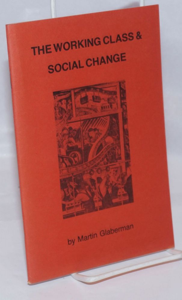 The working class & social change. Four essays on the working class. Martin Glaberman.