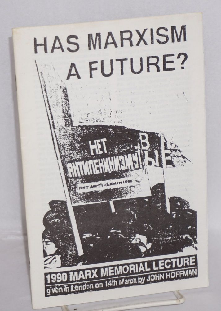Has Marxism a future? 1990 Marx memorial lecture given in London on 14th March. John Hoffman.