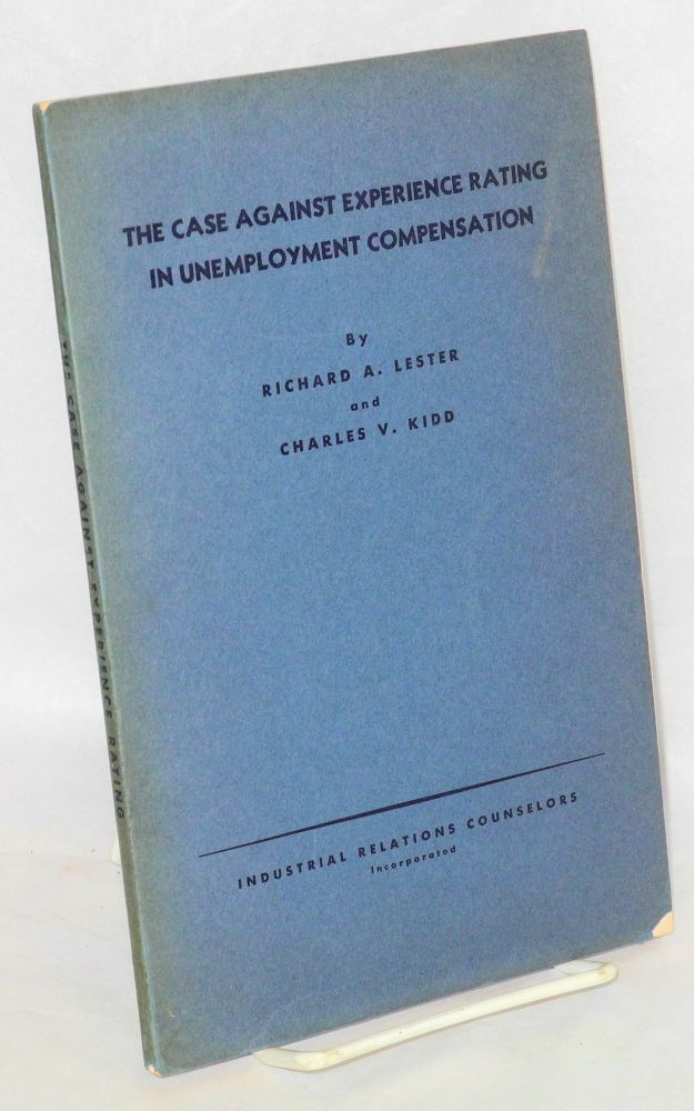 The Case Against Experience Rating in Unemployment Compensation. Richard A. Lester, Charles V. Kidd.