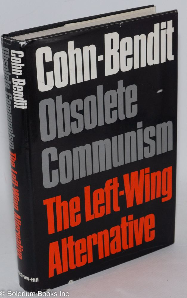 Obsolete Communism: The Left-Wing Alternative. Daniel Cohn-Bendit, Gabriel Cohn-Bendit.