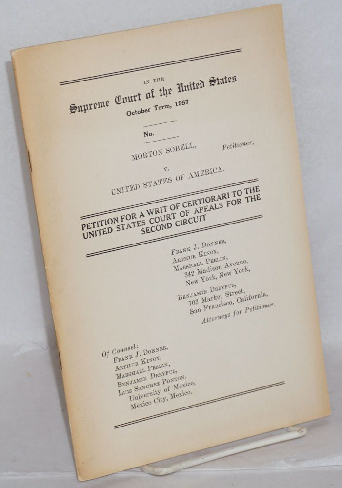 Supreme Court of the United States, October term, 1957. Morton Sobell, petitioner, vs. United States of America on petition for a writ of certiorari to the United States Court of Appeals for the Second Circuit. Morton Sobell.