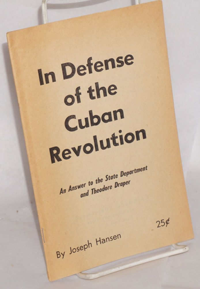 In Defense of the Cuban Revolution: An Answer to the State Department and Theodore Draper. Joseph Hansen.