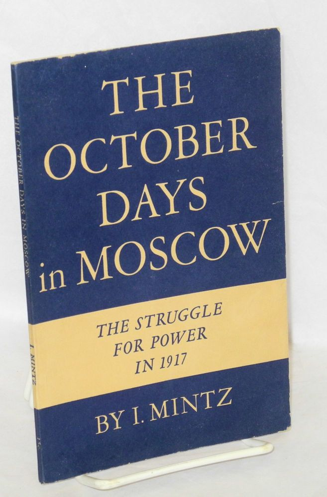 The October Days in Moscow: The Struggle for Power in 1917. I. Mintz.