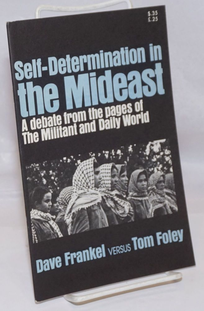 Self-Determination in the Mideast: A Debate from the Pages of the Militant and the Daily World. Dave versus Tom Foley Frankel.