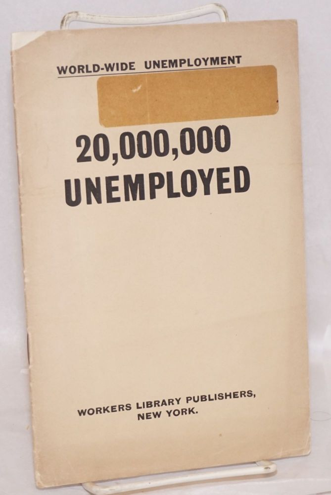World-wide unemployment, 20,000,000 unemployed. [sub-title from cover]