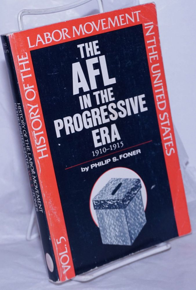 The AFL in the Progressive era, 1910-1915. Philip S. Foner.