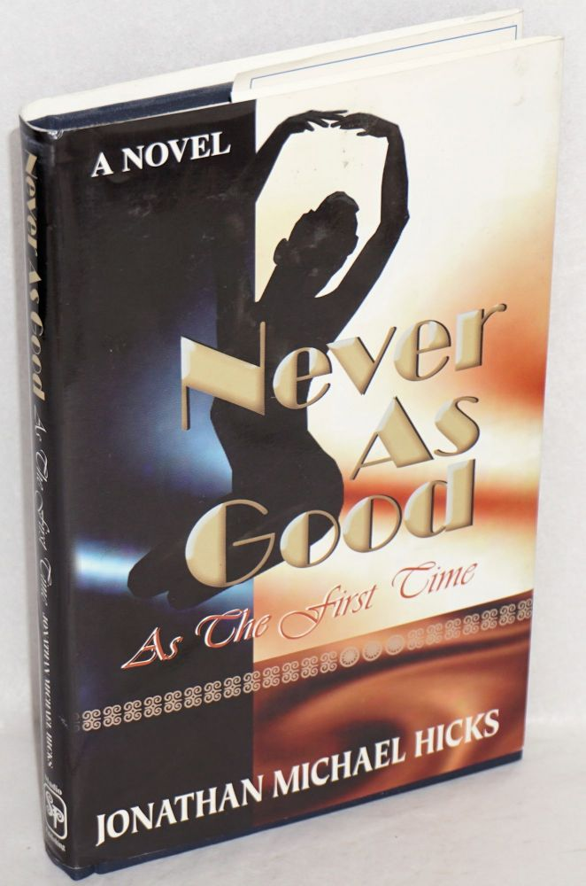 Never as good as the first time; a novel. Jonathan Michael Hicks.