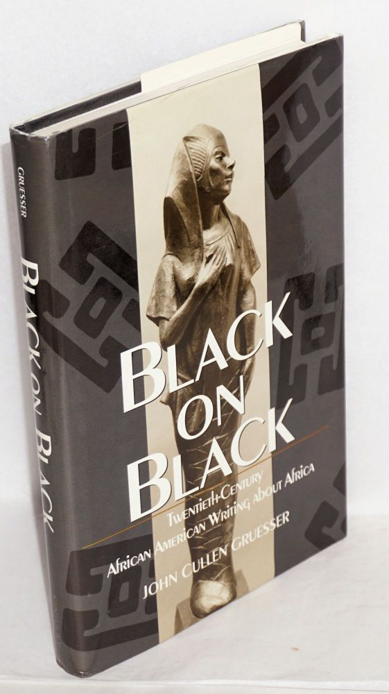 Black on black; twentieth-century African American writing about Africa. John Cullen Gruesser.
