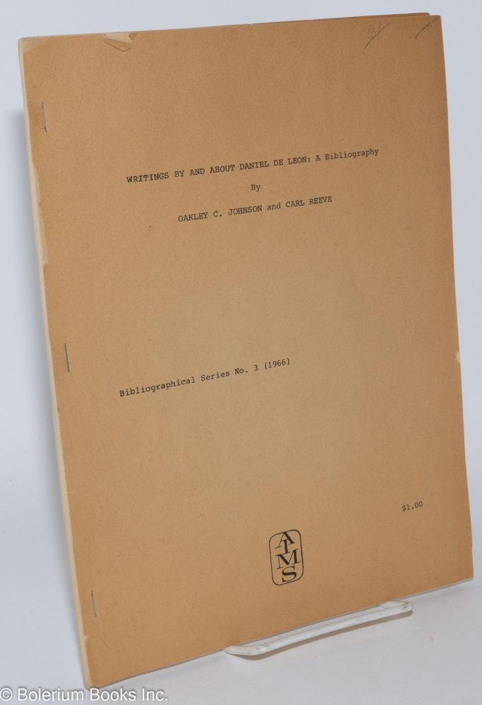 Writings by and about Daniel De Leon: a bibliography. Oakley C. Johnson, Carl Reeve.