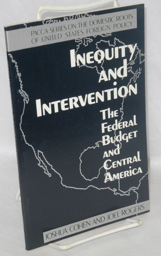 Inequity and intervention: the federal budget and Central America. Joshua Cohen, Joel Rogers.