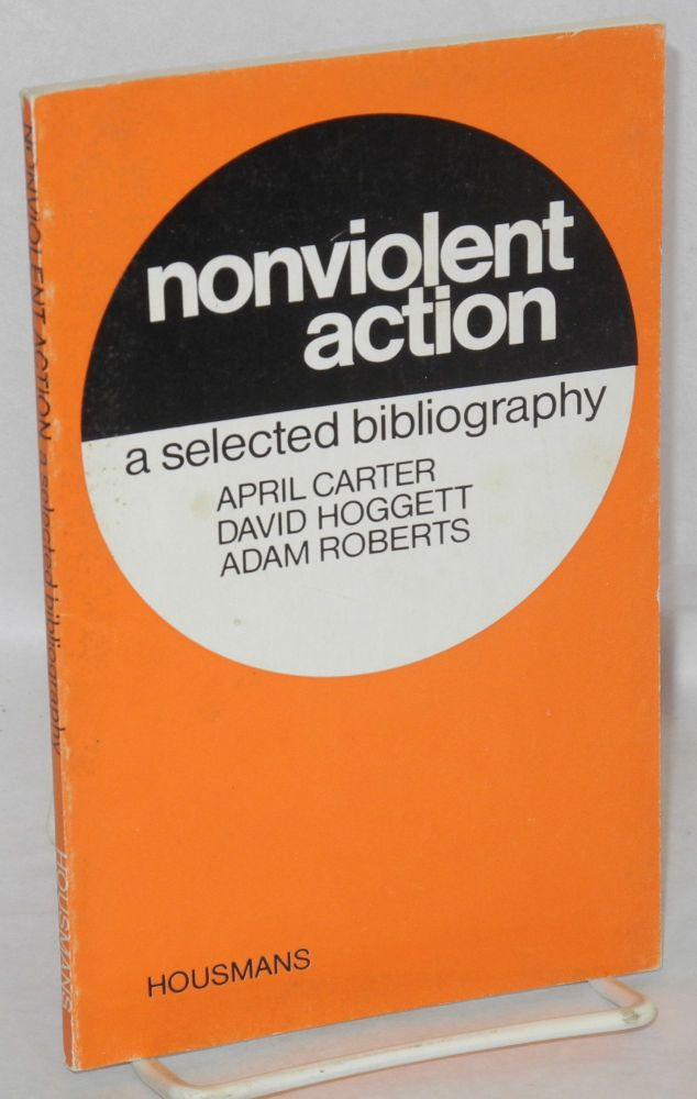 Nonviolent action, a selected bibliography. Revised and enlarged. April Carter, David Hoggett, Adam Roberts.