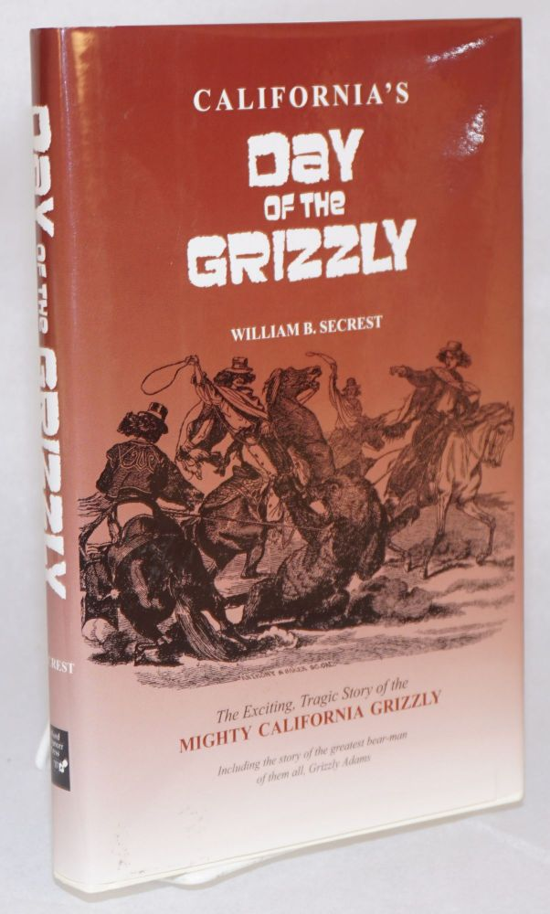 California's day of the grizzly. William B. Secrest.