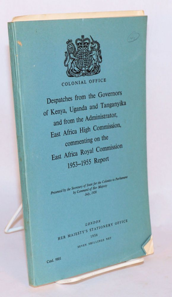 Despatches from the Governors of Kenya, Uganda and Tanganyika and from the Administrator, East Africa High Commission, commenting on the East Africa Royal Commission 1953 - 1955 Report