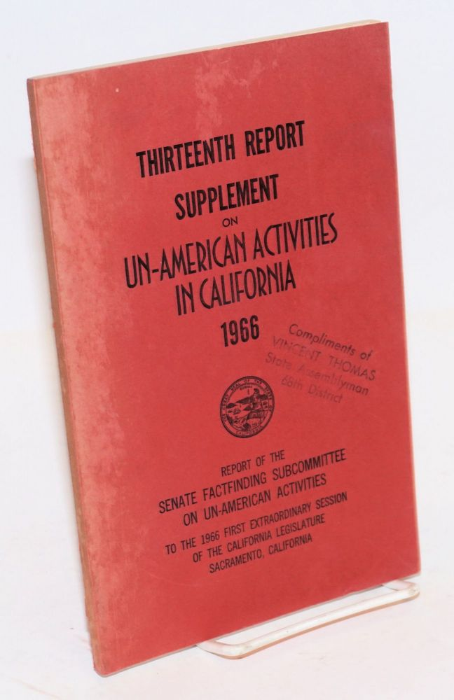Thirteenth report supplement on un-American activities, 1966. Report of the Senate Factfinding Subcommittee on Un-American Activities, to the 1966 First Extraordinary Session of the California Legislature. California Legislature.
