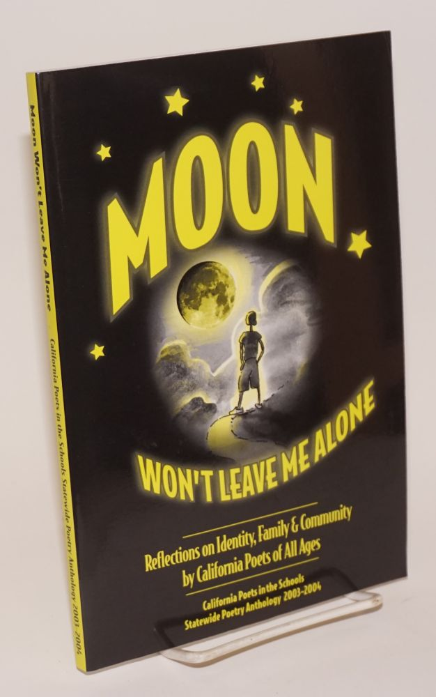 Moon won't leave me alone; reflections on identity, family and community by California poets of all ages. Maria Melendez.