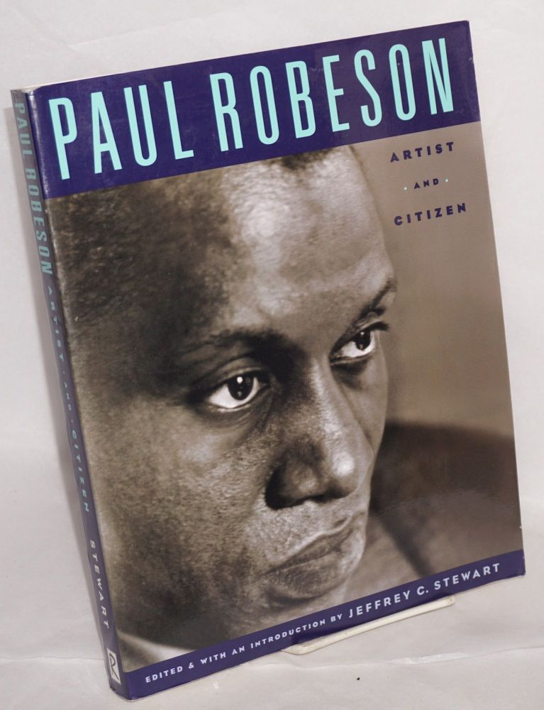 Paul Robeson artist and citizen; edited and with an introduction by Jeffrey C. Stewart. Paul Robeson.