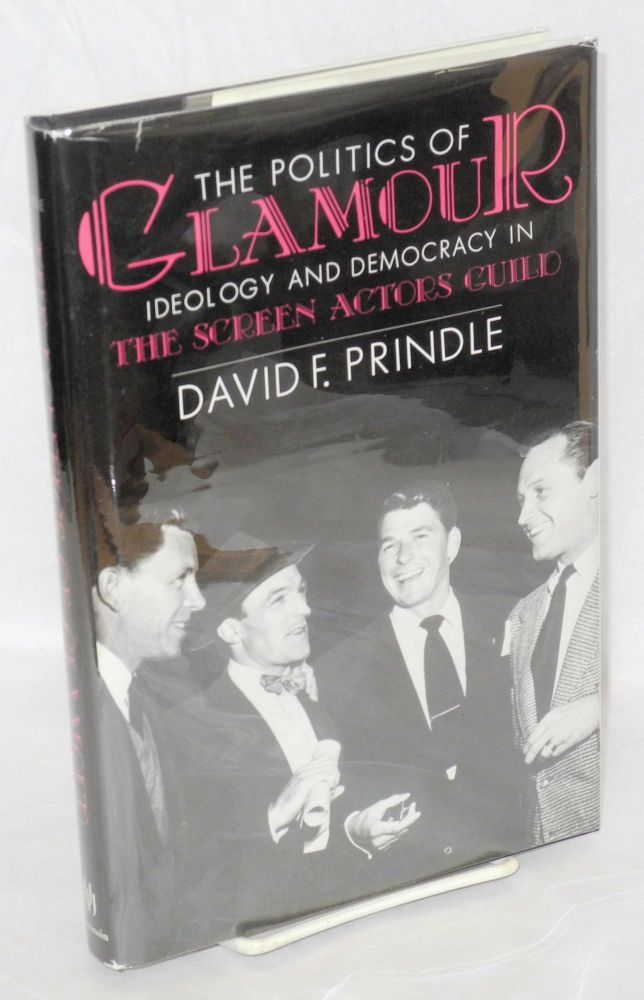The politics of glamour; ideology and democracy in the Screen Actors Guild. David F. Prindle.