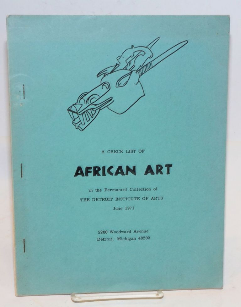 A check list of African art in the permanent collection of the Detroit Institute of Arts, June 1971