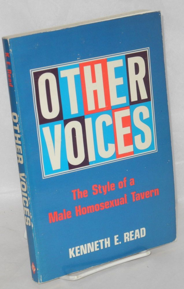 Other voices; the style of a male homosexual tavern. Kenneth E. Read.