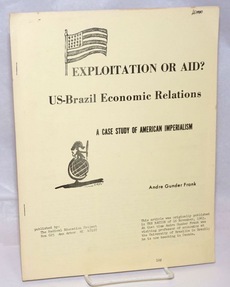 Exploitation or aid? US-Brazil economic relations. A case study of American imperialism. Andre Gunder Frank.