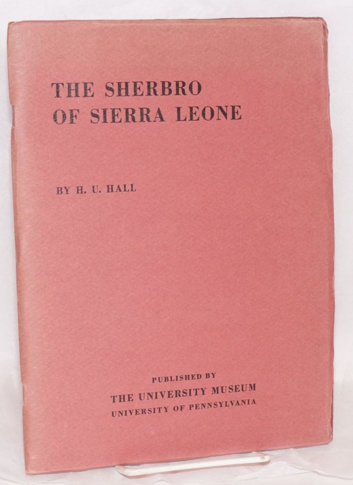 The Sherbro of Sierra Leone; a preliminary report on the work of the University Museum's expedition to West Africa, 1937. H. U. Hall.