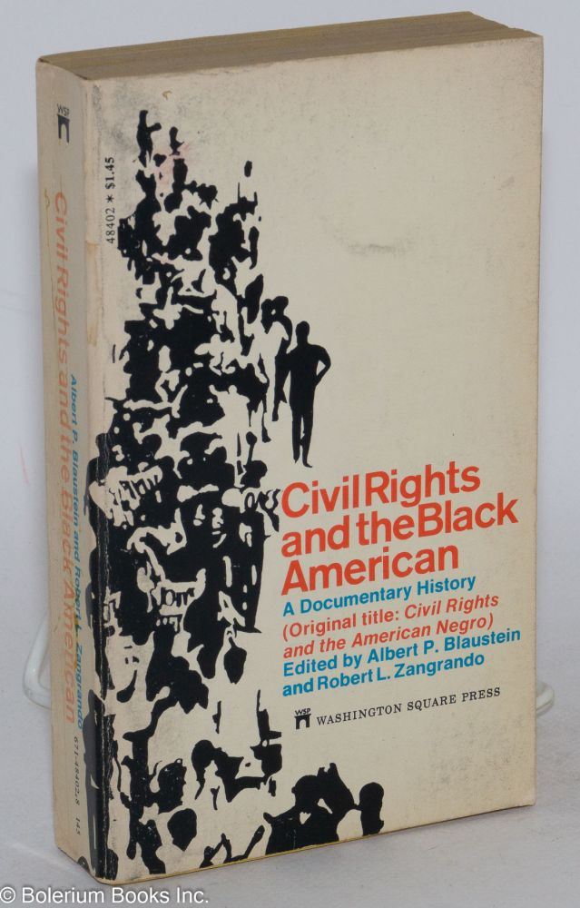 Civil rights and the black American; a documentary history. Albert P. Blaustein, eds Robert L. Zangrando.