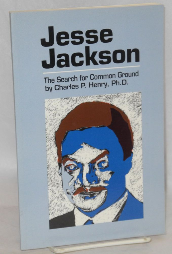 Jesse Jackson: the search for common ground. Charles P. Henry, ed.