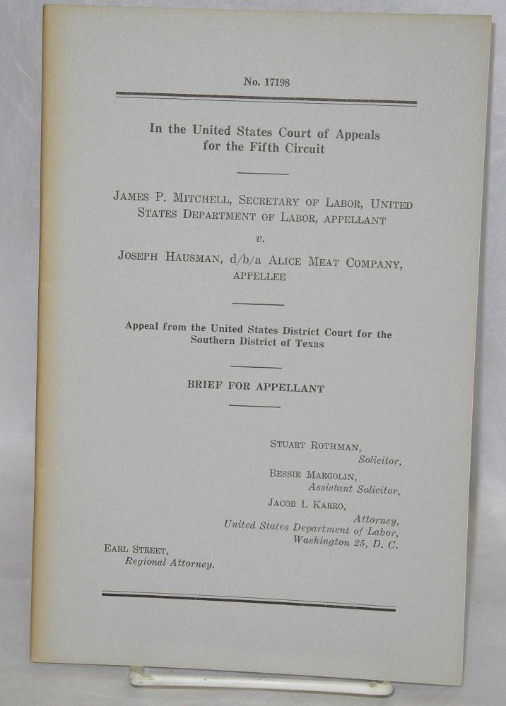James P. Mitchell, Secretary of Labor, United States Department of Labor, Appellant, v. Joseph Hausman, D/b/a Alice Meat Company, Appellee. Appeal from the United States District Court for the Southern District of Texas. Brief for Appellant. United States Court of Appeals Fifth Circuit.