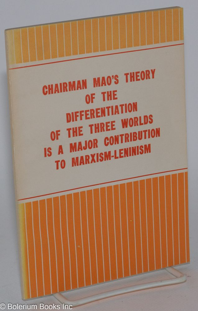 Chairman Mao's Theory of the Differentiation of the Three Worlds is a Major Contribution to Marxism-Leninism. Editorial Department of Renmin Ribao.
