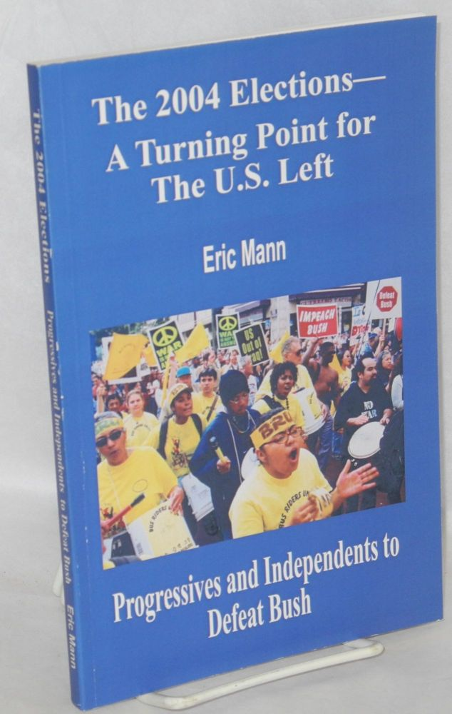 The 2004 Elections - A Turning Point for the U.S. Left. Eric Mann.