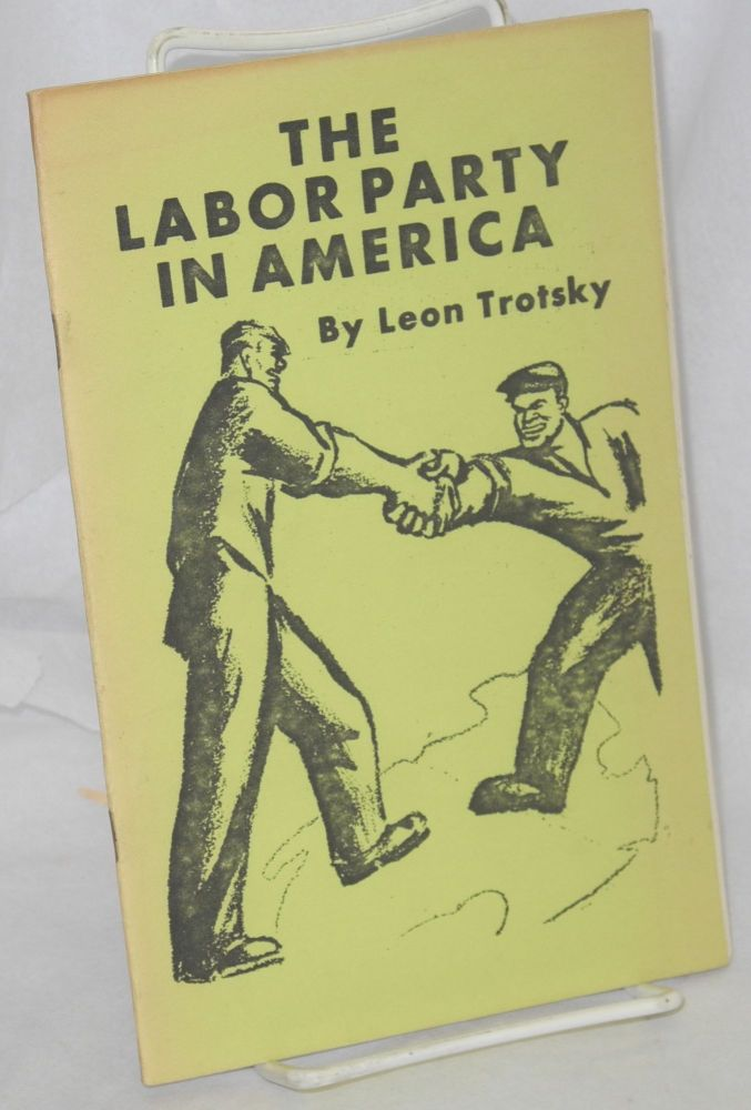 The labor party in America. Leon Trotsky.