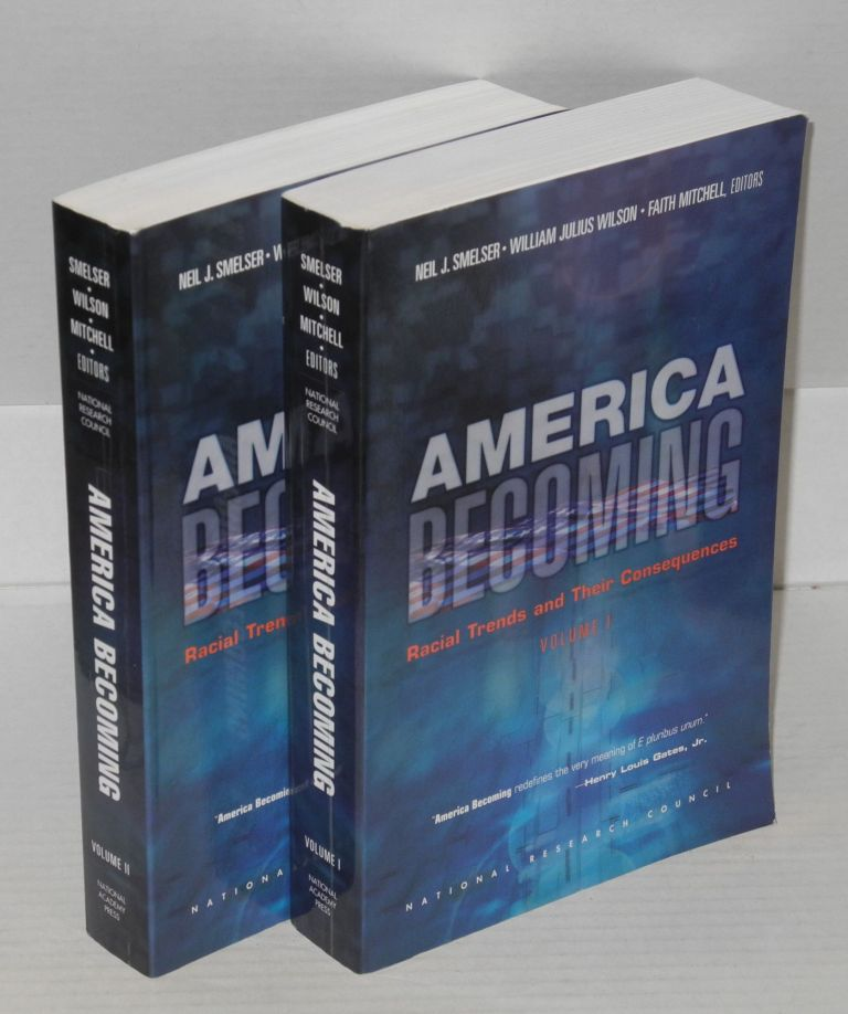 America becoming; racial trends and their consequences, volume 1 and 2. Neel J. Smelser, William Julius Wilson, eds Faith Mitchell.